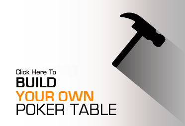 Click Here To Build Your own poker table